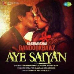 Aye Saiyan song download by Orunima Bhattacharya