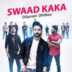 Swaad Kaka song download by Dilpreet Dhillon