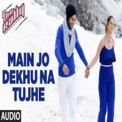 Main Jo Dekhu Na Tujhe song download by KK