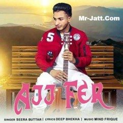Ajj Fer song download by Seera Buttar