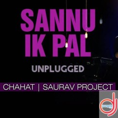 Sannu Ik Pal Unplugged song download by Chahat