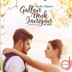 Gallan Muk Janiyan song download by Kadir Thind