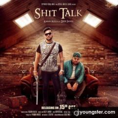 Shit Talk song download by Karan Aujla