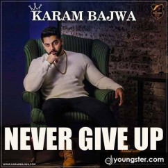 Never Give Up song download by Karam Bajwa