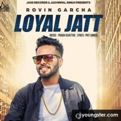 Loyal Jatt song download by Rovin Garcha