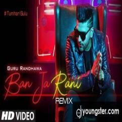 Ban Ja Rani Remix song download by Guru Randhawa