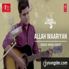 Allah Waariyan (Cover) song download by Nikhil Kumar