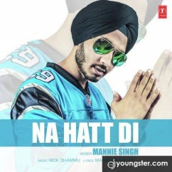 Na Hatt Di song download by Mannie Singh