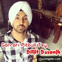 Garrari Pitbull Te song download by Diljit Dosanjh