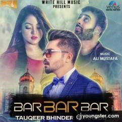 Bar Bar Bar song download by Tauqeer Bhinder