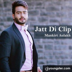 Jatt Di Clip song download by Mankirt Aulakh
