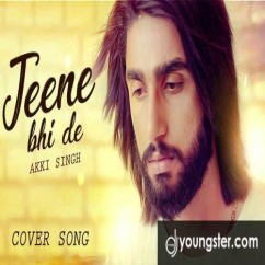 Jeene Bhi De (Cover) song download by Akki Singh