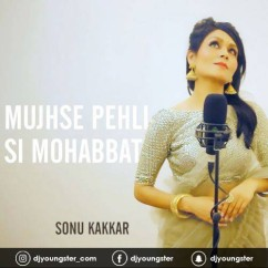 Mujhse Pehli Si Mohabbat song download by Sonu Kakkar
