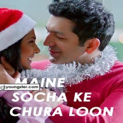 Maine Socha Ke Chura Loon song download by Arijit Singh