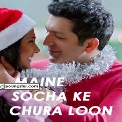 Maine Socha Ke Chura Loon song download by Arijit Singh