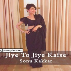 Jiye To Jiye Kaise song download by Sonu Kakkar