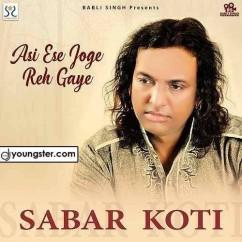Asi Ese Joge Reh Gaye song download by Sabar Koti