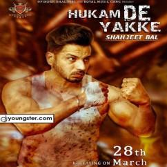 Hukam De Yakke song download by Shahjeet Bal