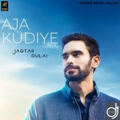 Aja Kudiye song download by Jagtar Dulai