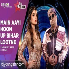 Main Aayi Hoon Up Bihar Lootne Remix song download by Rashmeet Kaur