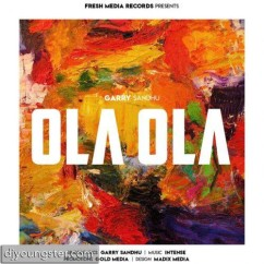 Ola Ola song download by Garry Sandhu