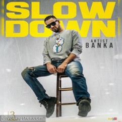 Slow Down song download by Banka