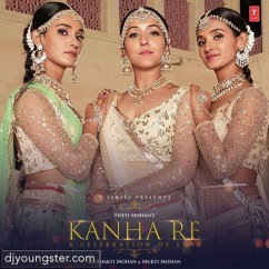 Kanha Re song download by Neeti Mohan