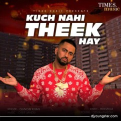 Kuch Nahi Theek Hay song download by Gangis Khan