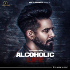 Alcohlic Life song download by Gustakh Aulakh