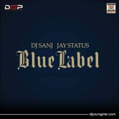 Blue Label song download by DJ Sanj,Jay Status