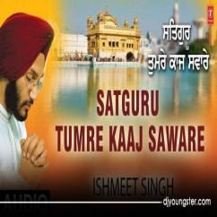Satguru Tumre Kaaj Saware song download by Ishmeet Singh