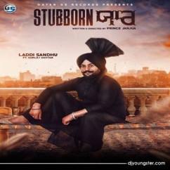 Stubborn Yaar song download by Laddi Sandhu,Gurlej Akhtar