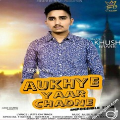 Aukhye Yaar Chadne song download by Khush Brarr