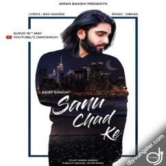 Sanu Chad Ke song download by Akki Singh