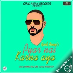 Pyar Nai Karna Aya song download by Girik Aman