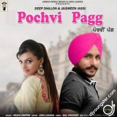 Pochvi Pagg song download by Deep Dhillon,Jaismeen Jassi
