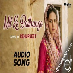 Mil Ke Baithange (Cover Song) song download by Renupreet