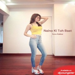Naino Ki Toh Baat song download by Sonu Kakkar