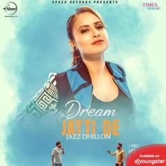 Dream Jatti De song download by Jazz Dhillon