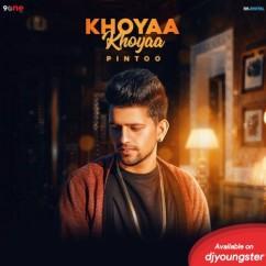 Khoyaa Khoyaa song download by Pintoo
