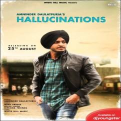 Hallucinations song download by Amninder Daulatpuria