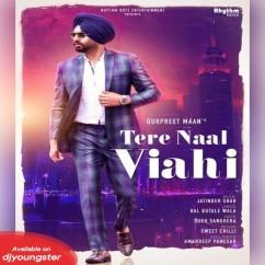 Tere Naal Viahi song download by Gurpreet Maan