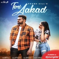 Teri Aakad song download by Prabh Gill