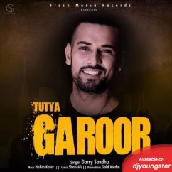 Tutya Garoor song download by Garry Sandhu