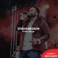 Unbreakable song download by Kulbir Jhinjer