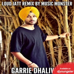 Loud Jatt Remix song download by Garrie Dhaliwal