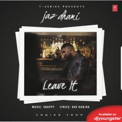 Leave It song download by Jaz Dhami