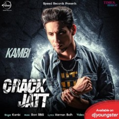 Crack Jatt song download by Kambi