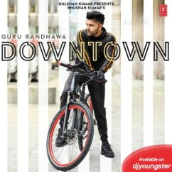 Downtown song download by Guru Randhawa