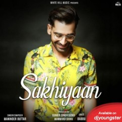 Sakhiyan song download by Maninder Buttar